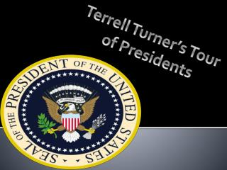 Terrell Turner's Tour  of Presidents