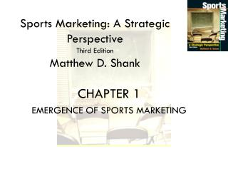 Sports Marketing: A Strategic Perspective Third Edition Matthew D. Shank