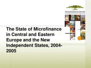 The State of Microfinance in Central and Eastern Europe and the New Independent States, 2004 -2005