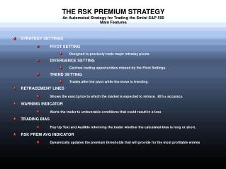 THE RSK PREMIUM STRATEGY An Automated Strategy for Trading the Emini SP 500 Main Features