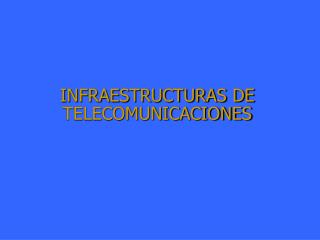 INFRAESTRUCTURAS DE TELECOMUNICACIONES