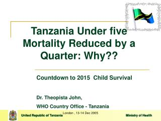 Tanzania Under five Mortality Reduced by a Quarter: Why??