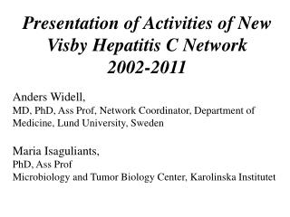 Presentation of Activities of New Visby Hepatitis C Network  2002-2011 Anders Widell,