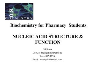 Biochemistry for Pharmacy  Students NUCLEIC ACID STRUCTURE & FUNCTION