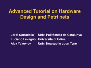 Advanced Tutorial on Hardware Design and Petri nets
