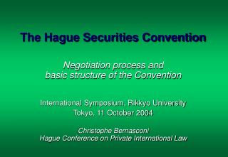 The Hague Securities Convention Negotiation process and  b asic structure of the Convention
