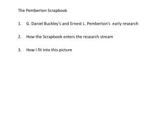 The Pemberton Scrapbook G. Daniel Buckley's and Ernest L. Pemberton's  early research