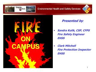 Presented by : Sandra Kulik, CSP, CFPS Fire Safety Engineer EHSS Clark Mitchell Fire Protection Inspector EHSS