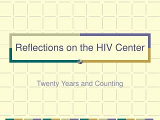 Reflections on the HIV Center