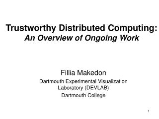 Trustworthy Distributed Computing:  An Overview of Ongoing Work