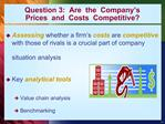 Question 3:  Are  the  Company s Prices  and  Costs  Competitive
