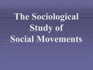 The Sociological Study of Social Movements