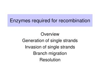 Enzymes required for recombination