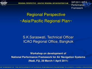S.K.Saraswati, Technical Officer  ICAO Regional Office, Bangkok