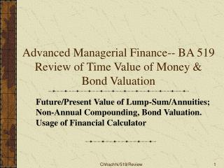 Advanced Managerial Finance-- BA 519 Review of Time Value of Money & Bond Valuation