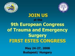 JOIN  US at the 9th European Congress  of Trauma and Emergency Surgery FIRST ESTES CONGRESS