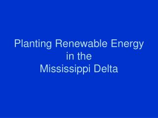 Planting Renewable Energy in the Mississippi Delta