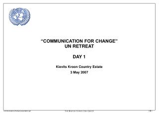 """COMMUNICATION FOR CHANGE"" UN RETREAT DAY 1"