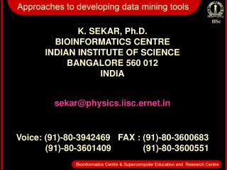 K. SEKAR, Ph.D. BIOINFORMATICS CENTRE INDIAN INSTITUTE OF SCIENCE BANGALORE 560 012 INDIA