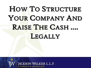 How To Structure Your Company And Raise The Cash …. Legally