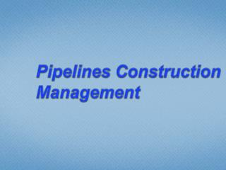 Pipelines Construction Management