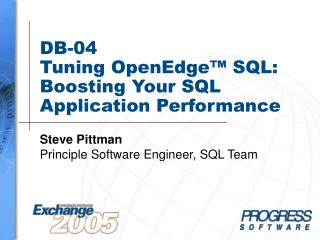 DB-04 Tuning OpenEdge™ SQL: Boosting Your SQL Application Performance