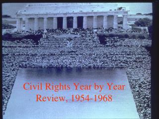 Civil Rights Year by Year Review, 1954-1968