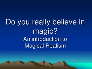 Do you really believe in magic? An introduction to  Magical Realism