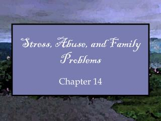 Stress, Abuse, and Family Problems