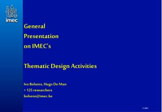 General  Presentation on IMEC's Thematic Design Activities Ivo Bolsens, Hugo De Man