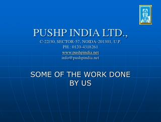 PUSHP INDIA LTD., C-22/30, SECTOR-57, NOIDA-201301, U.P. PH.: 0120-4318261 www.pushpindia.net info@pushpindia.net