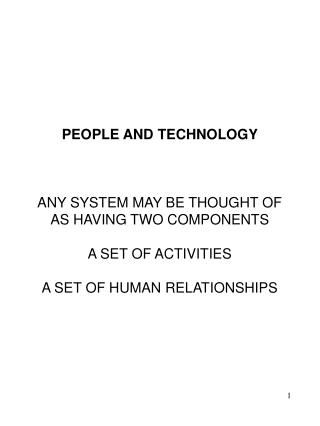 PEOPLE AND TECHNOLOGY ANY SYSTEM MAY BE THOUGHT OF AS HAVING TWO COMPONENTS A SET OF ACTIVITIES A SET OF HUMAN RELATIONS
