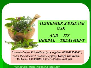 ALZHEIMER'S DISEASE -  		 (AD)            AND     ITS      HERBAL     TREATMENT