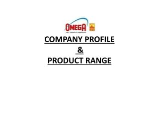 COMPANY PROFILE  &  PRODUCT RANGE