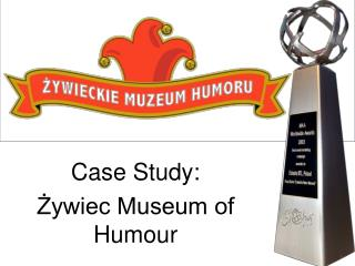 Case Study: Å»ywiec Museum of Humour