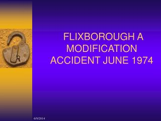 FLIXBOROUGH A MODIFICATION ACCIDENT JUNE 1974
