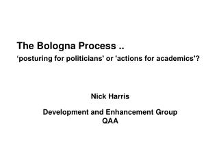The Bologna Process ..  'posturing for politicians' or 'actions for academics'?