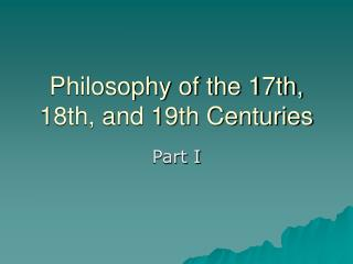 Philosophy of the 17th, 18th, and 19th Centuries