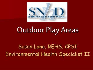 Outdoor Play Areas Susan Lane, REHS, CPSI Environmental Health Specialist II