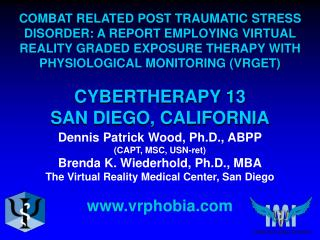 Dennis Patrick Wood, Ph.D., ABPP (CAPT, MSC, USN-ret) Brenda K. Wiederhold, Ph.D., MBA The Virtual Reality Medical Cente