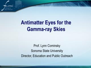 Antimatter Eyes for the  Gamma-ray Skies