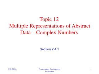Topic 12   Multiple Representations of Abstract Data – Complex Numbers