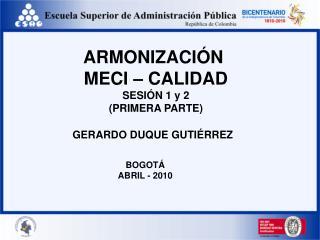 ARMONIZACIÓN  MECI – CALIDAD SESIÓN 1 y 2 (PRIMERA PARTE)