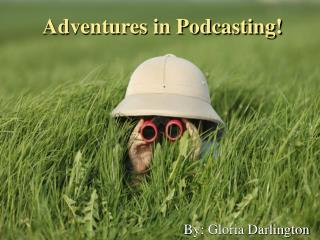 Adventures in Podcasting!