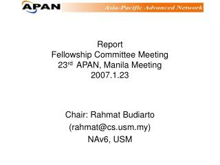 Report Fellowship Committee Meeting  23 rd APAN, Manila Meeting 2007.1.23