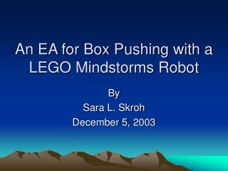 An EA for Box Pushing with a LEGO Mindstorms Robot