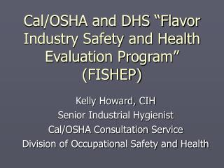 "Cal/OSHA and DHS ""Flavor Industry Safety and Health Evaluation Program"" (FISHEP)"