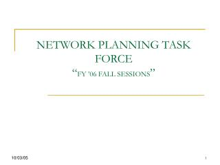 "NETWORK PLANNING TASK FORCE  "" FY '06 FALL SESSIONS """