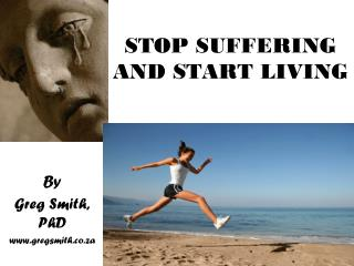 STOP SUFFERING AND START LIVING