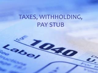 TAXES, WITHHOLDING, PAY STUB